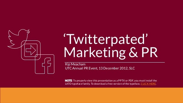 'Twitterpated'Marketing & PRKip MeachamUTC Annual PR Event, 13 December 2012, SLCNOTE: To properly view this presentation ...