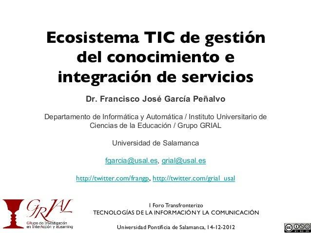 Ecosistema TIC de gestión   del conocimiento e integración de servicios            Dr. Francisco José García PeñalvoDepart...