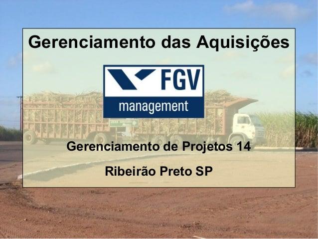 Gerenciamento das Aquisições    Gerenciamento de Projetos 14         Ribeirão Preto SP