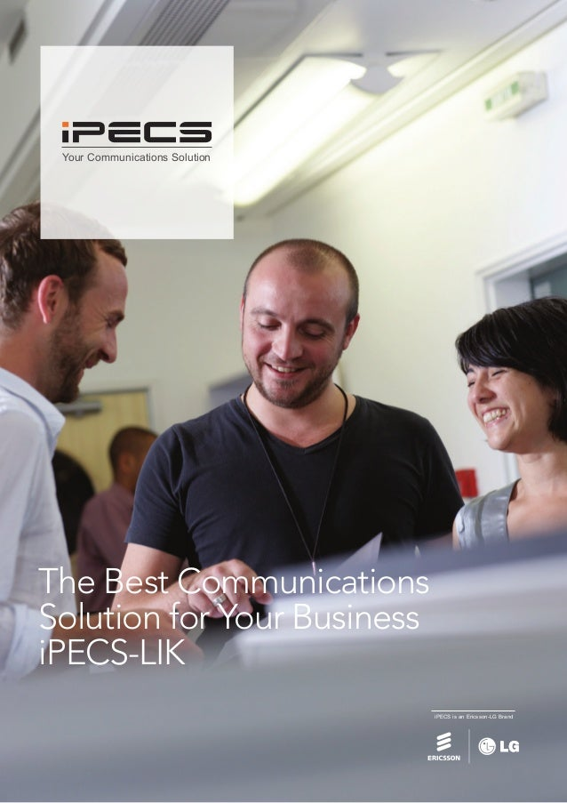 Your Communications Solution  The Best Communications Solution for Your Business iPECS-LIK iPECS is an Ericsson-LG Brand
