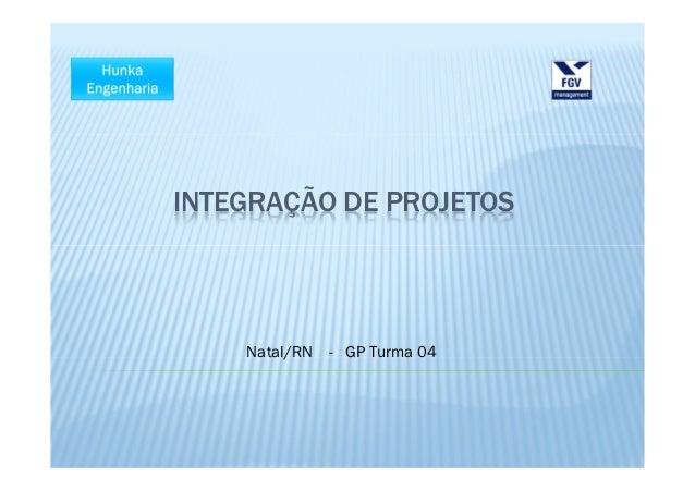 INTEGRAÇÃO DE PROJETOS    Natal/RN   - GP Turma 04