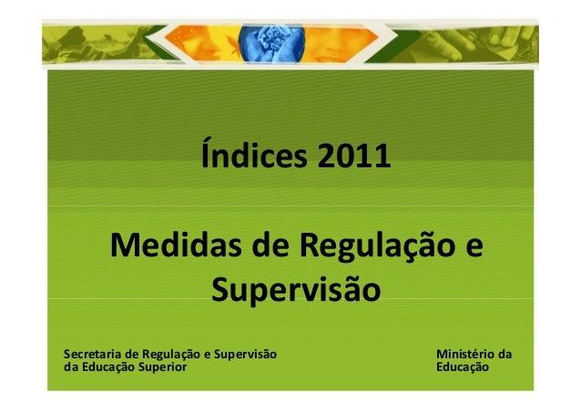 Índices2011       MedidasdeRegulaçãoe            SupervisãoSecretariadeRegulaçãoeSupervisão   MinistériodadaE...