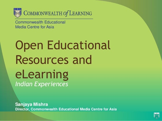 Commonwealth EducationalMedia Centre for AsiaOpen EducationalResources andeLearningIndian ExperiencesSanjaya MishraDirecto...
