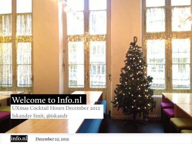 Welcome to Info.nlUXmas Cocktail Hours December 2012Iskander Smit, @iskandr         December 22, 2012