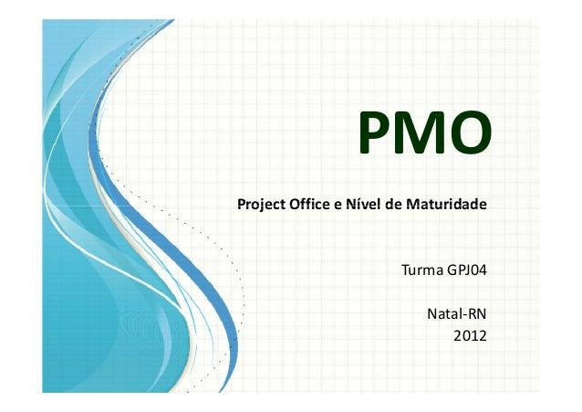 PMOProject Office e Nível de Maturidade                       Turma GPJ04                           Natal-RN              ...