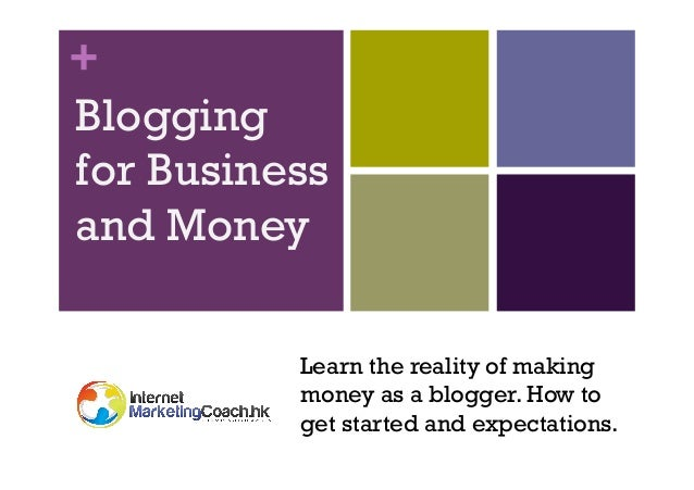 + Blogging for Business and Money Learn the reality of making money as a blogger. How to get started and expectations.