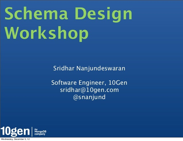 Schema Design  Workshop                            Sridhar Nanjundeswaran                            Software Engineer, 10...