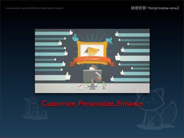 www.mozilla.org/en-US/firefox/video/?video=addons        請儘管聊→bit.ly/moztw-ncnu2                             Customize, Per...