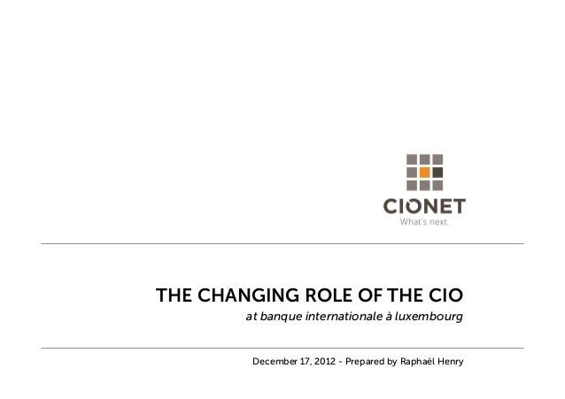 THE CHANGING ROLE OF THE CIOat banque internationale à luxembourgDecember 17, 2012 - Prepared by Raphaël Henry