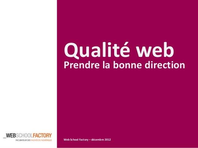Qualité webPrendre la bonne directionWeb School Factory – décembre 2012