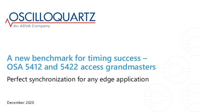A new benchmark for timing success – OSA 5412 and 5422 access grandmasters December 2020 Perfect synchronization for any e...