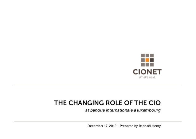 THE CHANGING ROLE OF THE CIO        at banque internationale à luxembourg         December 17, 2012 - Prepared by Raphaël ...