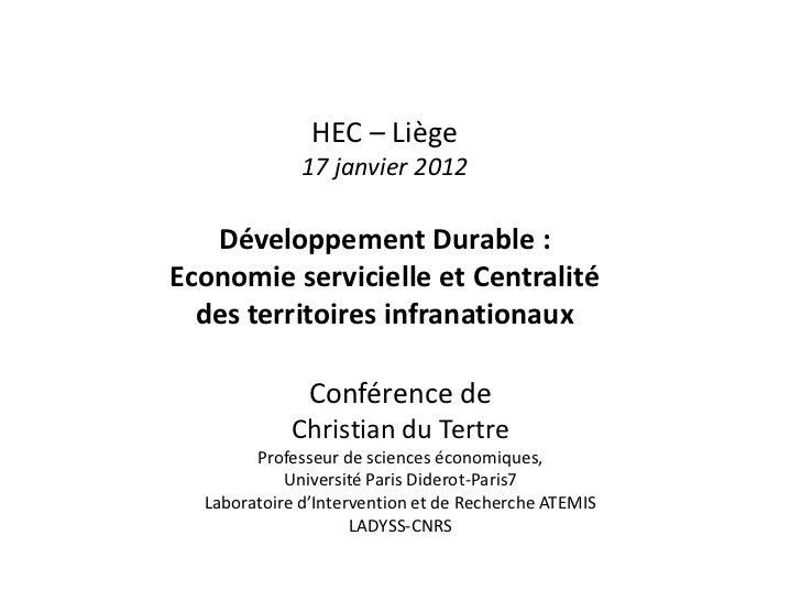 HEC – Liège              17 janvier 2012   Développement Durable :Economie servicielle et Centralité  des territoires infr...