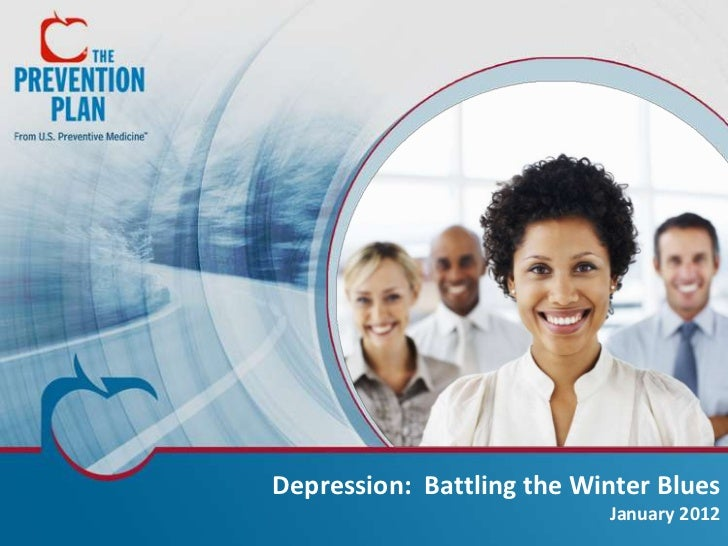 Depression: Battling the Winter Blues                           January 2012