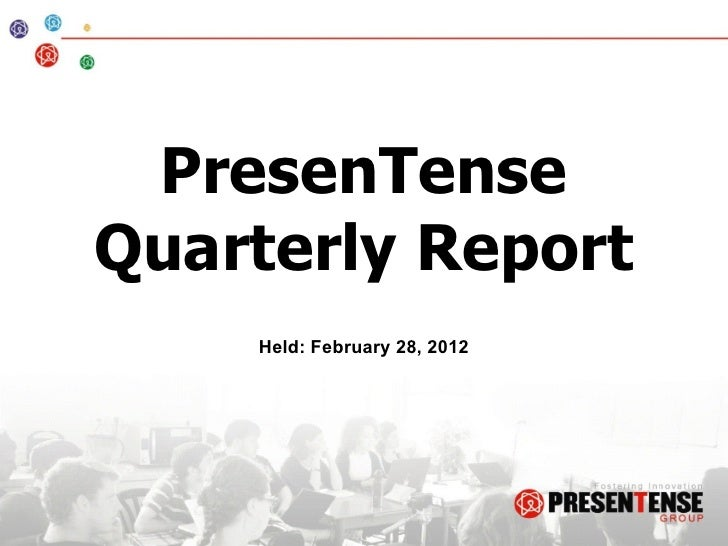 PresenTenseQuarterly Report    Held: February 28, 2012