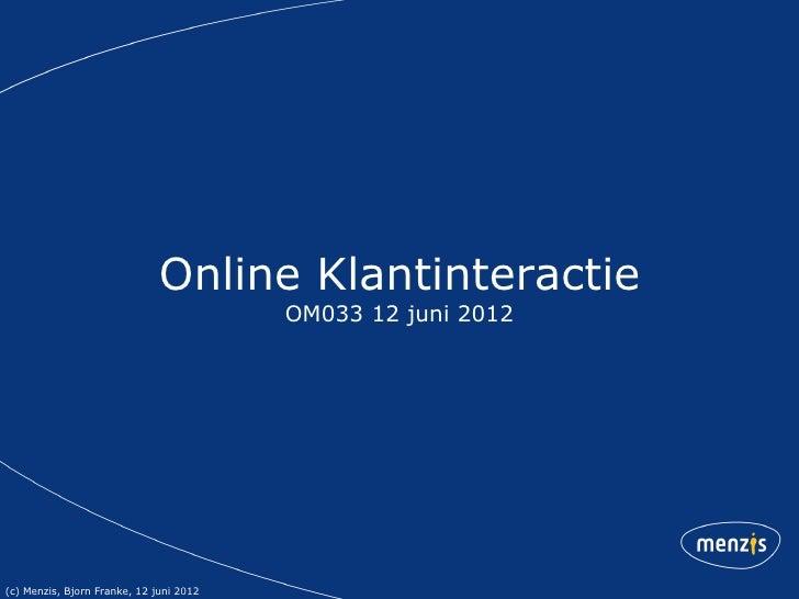 Online Klantinteractie                                         OM033 12 juni 2012(c) Menzis, Bjorn Franke, 12 juni 2012