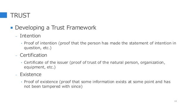 TRUST  Developing a Trust Framework - Intention ‣ Proof of intention (proof that the person has made the statement of int...