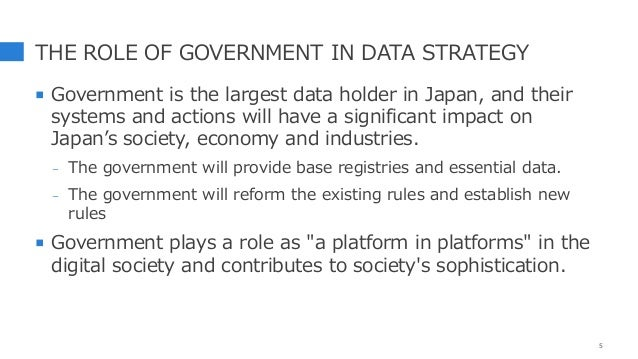 THE ROLE OF GOVERNMENT IN DATA STRATEGY  Government is the largest data holder in Japan, and their systems and actions wi...