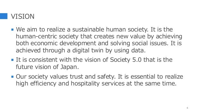 VISION  We aim to realize a sustainable human society. It is the human-centric society that creates new value by achievin...