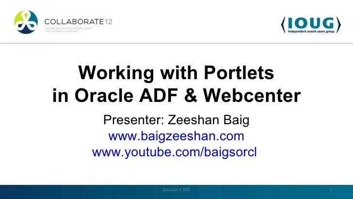 Working with Portletsin Oracle ADF & Webcenter     Presenter: Zeeshan Baig      www.baigzeeshan.com    www.youtube.com/bai...