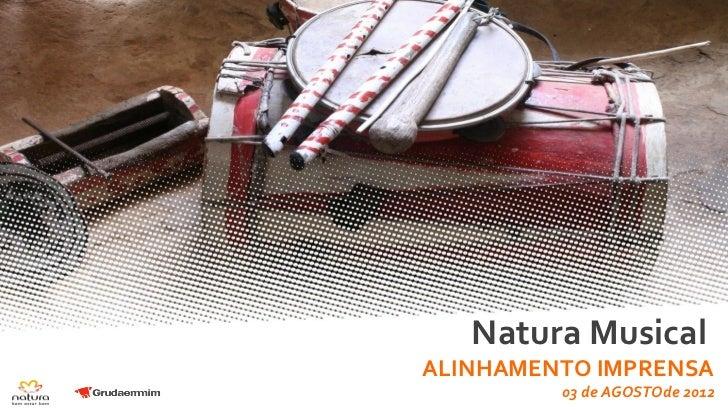 Natura MusicalALINHAMENTO IMPRENSA         03 de AGOSTOde 2012