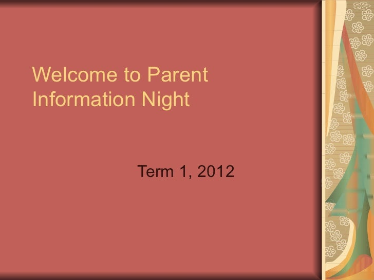 Welcome to Parent Information Night Term 1, 2012