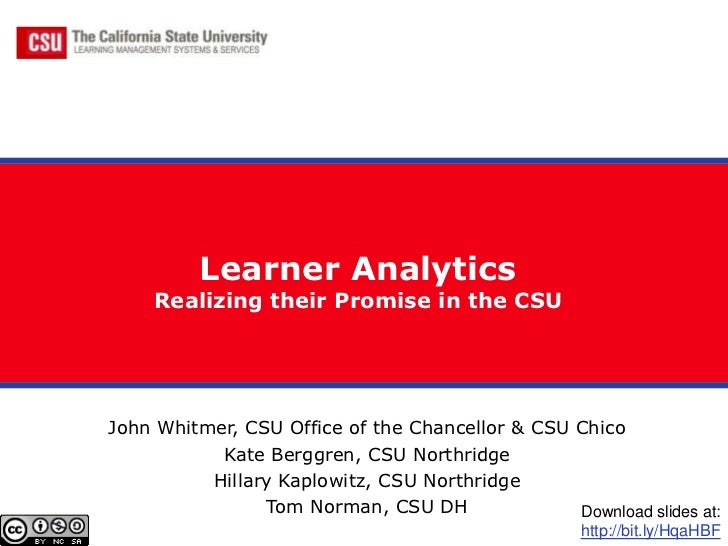Learner Analytics     Realizing their Promise in the CSUJohn Whitmer, CSU Office of the Chancellor & CSU Chico           K...