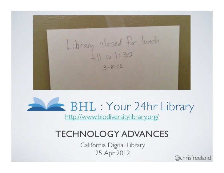: Your 24hr Library	 http://www.biodiversitylibrary.org/ 	TECHNOLOGY ADVANCES	       California Digital Library	          ...
