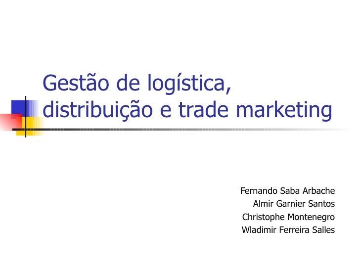 Gestão de logística,distribuição e trade marketing                    Fernando Saba Arbache                       Almir Ga...