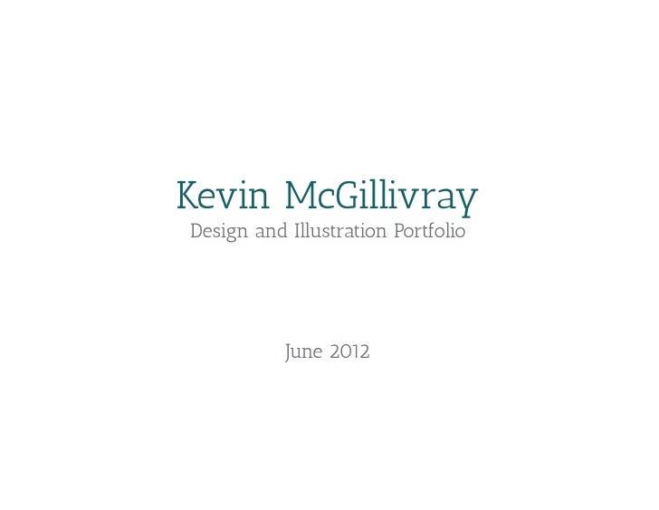 Kevin McGillivrayDesign and Illustration Portfolio           June 2012