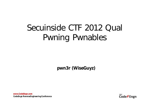 Secuinside CTF 2012 QualPwning Pwnablespwn3r (WiseGuyz)www.CodeEngn.comCodeEngn ReverseEngineering Conference