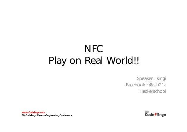 NFC                      Play on Real World!!                                                  Speaker : singi            ...