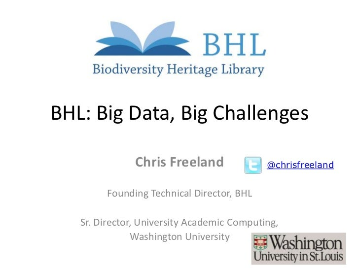 BHL: Big Data, Big Challenges               Chris Freeland               @chrisfreeland        Founding Technical Director...