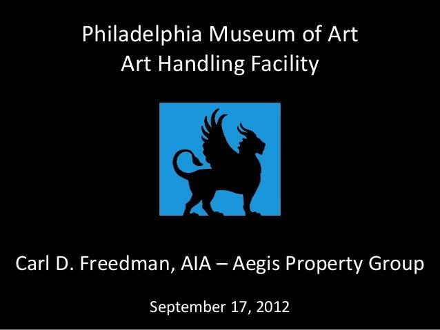 Philadelphia Museum of Art           Art Handling FacilityCarl D. Freedman, AIA – Aegis Property Group              Septem...