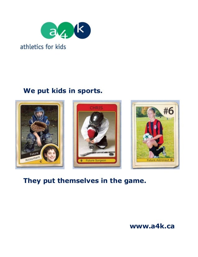 We put kids in sports.They put themselves in the game.                           www.a4k.ca