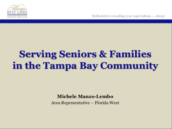 Dedicated to exceeding your expectations … always Serving Seniors & Familiesin the Tampa Bay Community         Michele Man...