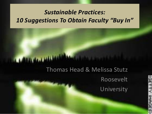 "Sustainable Practices:10 Suggestions To Obtain Faculty ""Buy In""          Thomas Head & Melissa Stutz                      ..."