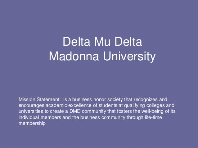 Delta Mu Delta              Madonna UniversityMission Statement: is a business honor society that recognizes andencourages...