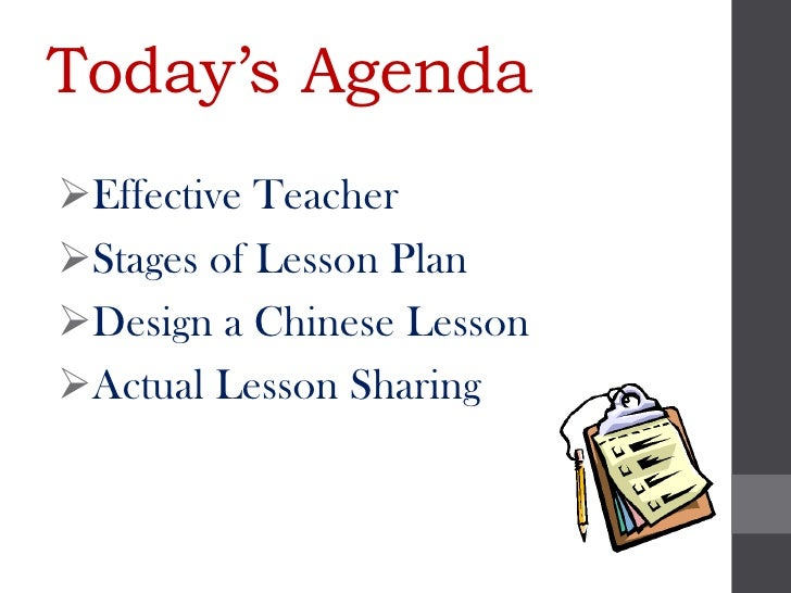 Today's AgendaEffective TeacherStages of Lesson PlanDesign a Chinese LessonActual Lesson Sharing