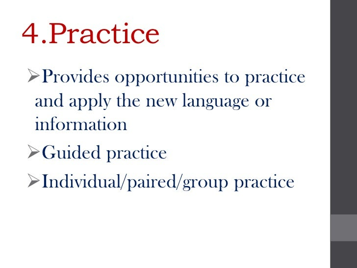 4.PracticeProvides opportunities to practice and apply the new language or informationGuided practiceIndividual/paired/...