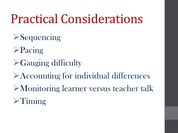 Practical ConsiderationsSequencingPacingGauging difficultyAccounting for individual differencesMonitoring learner ver...
