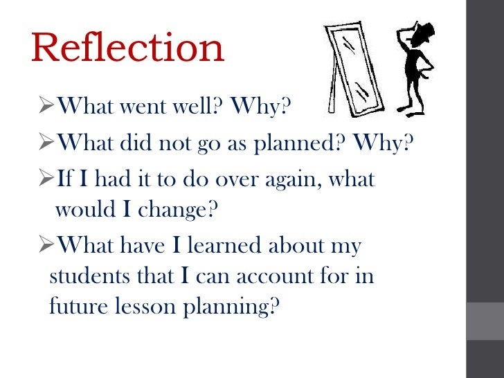 ReflectionWhat went well? Why?What did not go as planned? Why?If I had it to do over again, what  would I change?What ...