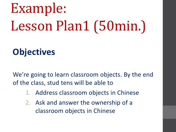 Example:Lesson Plan1 (50min.)ObjectivesWe're going to learn classroom objects. By the endof the class, stud tens will be a...