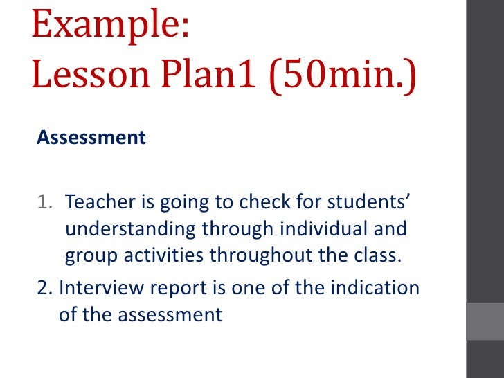 Example:Lesson Plan1 (50min.)Assessment1. Teacher is going to check for students'    understanding through individual and ...