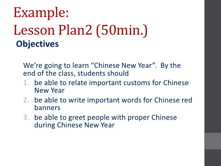 """Example:Lesson Plan2 (50min.)Objectives We're going to learn """"Chinese New Year"""". By the end of the class, students should ..."""