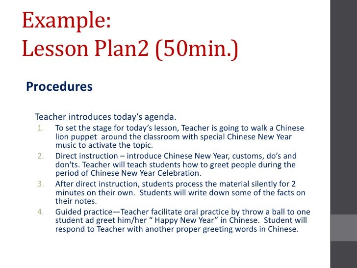 Example:Lesson Plan2 (50min.)Procedures Teacher introduces today's agenda. 1.   To set the stage for today's lesson, Teach...