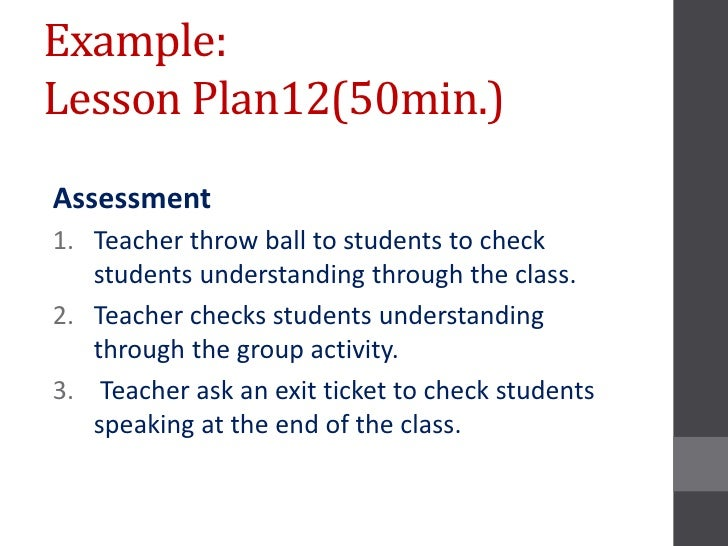 Example:Lesson Plan12(50min.)Assessment1. Teacher throw ball to students to check   students understanding through the cla...