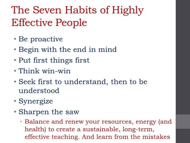 The Seven Habits of HighlyEffective People• Be proactive• Begin with the end in mind• Put first things first• Think win-wi...