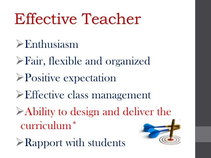 Effective TeacherEnthusiasmFair, flexible and organizedPositive expectationEffective class managementAbility to desig...