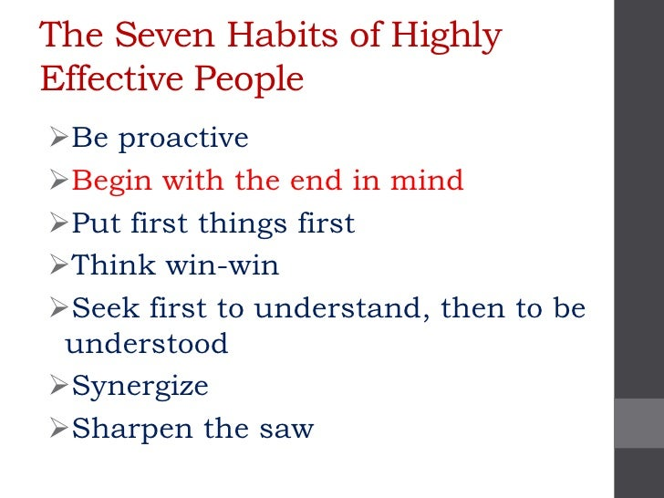The Seven Habits of HighlyEffective PeopleBe proactiveBegin with the end in mindPut first things firstThink win-winSe...